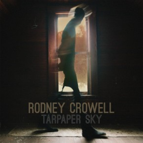 ALBUM REVIEW: Rodney Crowell ~ Tarpaper Sky