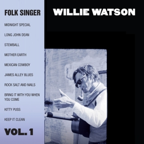 NEW MUSIC: Willie Watson ~ Folk Singer Vol. 1 (new album on Gillian Welch label)
