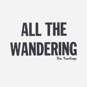 ALBUM REVIEW: The Yearlings ~ All TheWandering