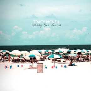 ALBUM REVIEW: Tracy McNeil ~ Nobody EverLeaves