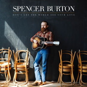 NEW MUSIC: Spencer Burton ~ A Body Is All She Ever Let Me Hold