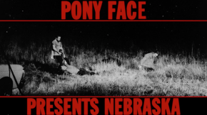 NEW MUSIC: Pony Face ~ Nebraska