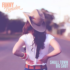 ALBUM REVIEW: Fanny Lumsden ~ Small Town Big Shot