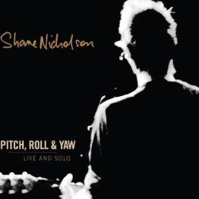 ALBUM REVIEW: Shane Nicholson ~ Pitch, Roll & Yaw: Live & Solo