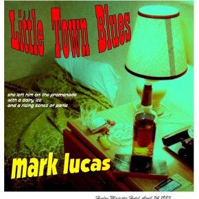 ALBUM REVIEW: Mark Lucas ~ Small TownBlues