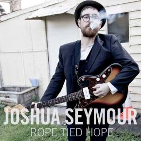 ALBUM REVIEW: Joshua Seymour ~ Rope Tied Hope