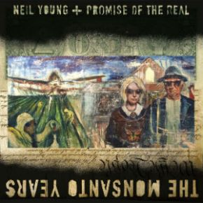 ALBUM REVIEW: Neil Young + Promise Of The Real ~ The Monsanto Years