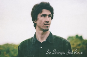 SIX STRINGS: Jed Rowe