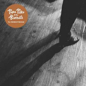 ALBUM REVIEW: Papa Pilko & The Binrats ~ Till The End Of The Road