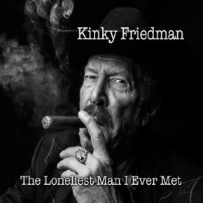 ALBUM REVIEW: Kinky Friedman ~ The Loneliest Man I've Ever Met