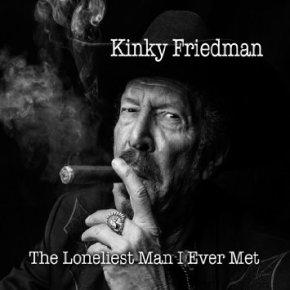 ALBUM REVIEW: Kinky Friedman ~ The Loneliest Man I've EverMet