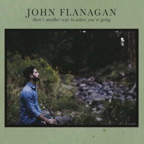 ALBUM REVIEW: John Flanagan – There's Another Way To Where You're Going