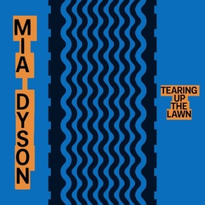 EP REVIEW: Mia Dyson – Tearing Up The Lawn
