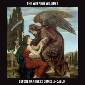 ALBUM REVIEW: The Weeping Willows – Before Darkness Comes A-Callin'