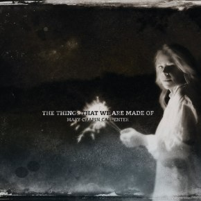 ALBUM REVIEW: Mary Chapin Carpenter –The Things That We Are MadeOf