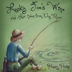 ALBUM REVIEW: Hussy Hicks – Lucky Joe's Wine And Other Tales From DogRiver