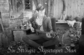SIX STRINGS: Skyscraper Stan