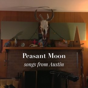 NEW MUSIC PREMIERE: Peasant Moon – Songs From AustinEP