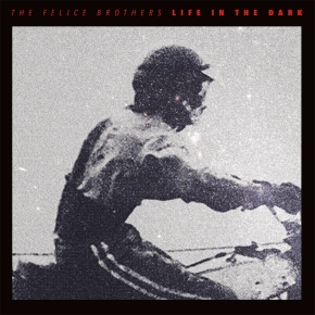 ALBUM REVIEW: The Felice Brothers – Life In The Dark