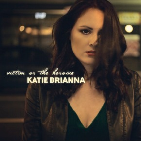ALBUM REVIEW: Katie Brianna – Victim Or The Heroine
