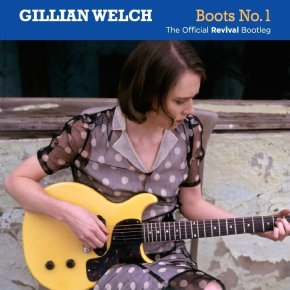 ALBUM REVIEW: Gillian Welch – Boots No. 1 The Official RevivalBootleg