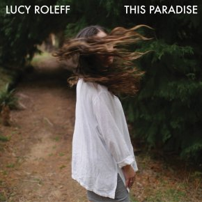 ALBUM REVIEW: Lucy Roleff – This Paradise