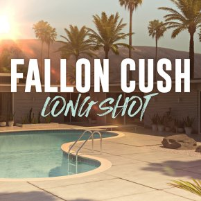 NEW MUSIC: Fallon Cush – Long Shot