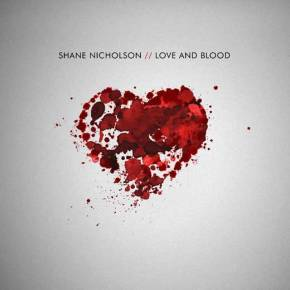 ALBUM REVIEW: Shane Nicholson – Love And Blood