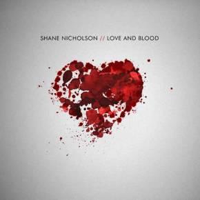 ALBUM REVIEW: Shane Nicholson –Love AndBlood