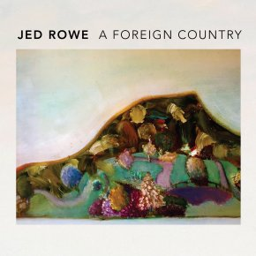 ALBUM REVIEW: Jed Rowe –A ForeignCountry