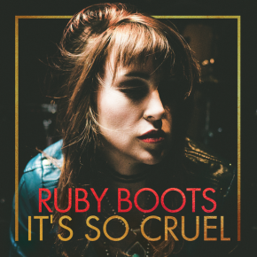 NEW MUSIC: Ruby Boots – It's So Cruel
