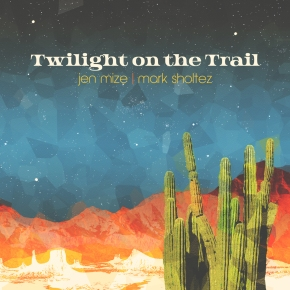 ALBUM REVIEW: Jen Mize & Mark Sholtez – Twilight On The Trail