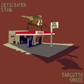 NEW MUSIC: Skyscraper Stan –Tarcutta Shade(2018)