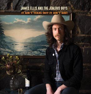ALBUM REVIEW: James Ellis & The Jealous Guys – It Ain't Texas (But It Ain't Bad)