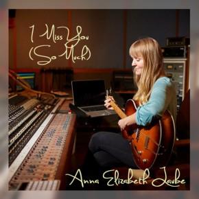 NEW MUSIC: Anna Elizabeth Laube –I Miss You (SoMuch)