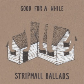 NEW MUSIC: Stripmall Ballads –You Were Good (I Was Good For AWhile)