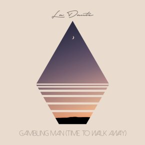 NEW MUSIC: La Dante – Gambling Man (Time To Walk Away)