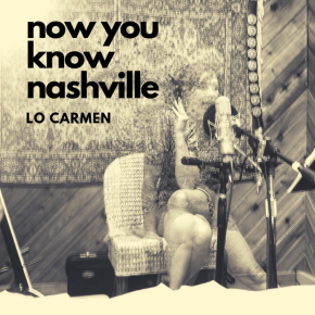 NEW MUSIC: Lo Carmen – Now You Know Nashville