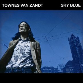 ALBUM REVIEW: Townes Van Zandt – Sky Blue