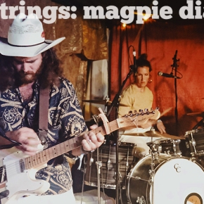 SIX STRINGS: Magpie Diaries