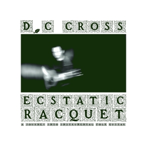 ALBUM REVIEW: D.C Cross – Ecstatic Racquet