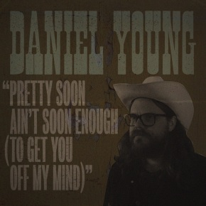 NEW MUSIC: Daniel Young – Pretty Soon Ain't Enough (To Get You Off My Mind)