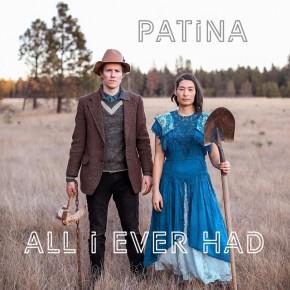 NEW MUSIC: Patina –All I EverHad