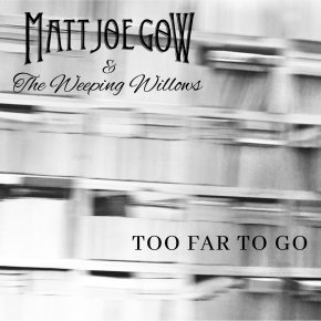 NEW MUSIC: Matt Joe Gow – Too Far To Go (ft. The Weeping Willows)