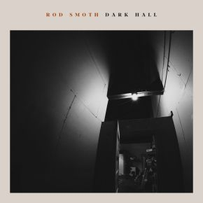 NEW MUSIC: Rod Smoth – Dark Hall