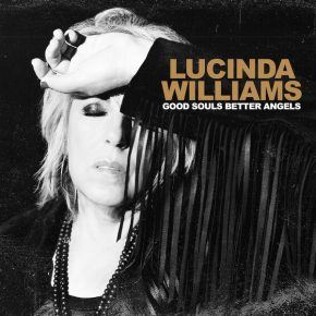ALBUM REVIEW: Lucinda Williams – Good Souls Better Angels