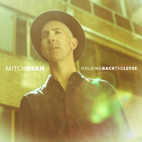 NEWS: Mitch Dean Releases New Album Holding Back The Levee