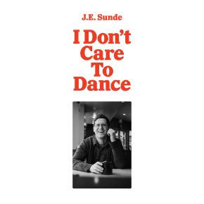 NEW MUSIC: J.E. Sunde – I Don't Care To Dance