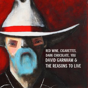 NEW MUSIC: David Garnham & The Reasons To Live – Red Wine, Cigarettes, Dark Chocolate, You
