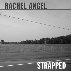 NEW MUSIC: Rachel Angel – Strapped